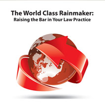 The World Class Rainmaker: Raising the Bar in Your Law Practice